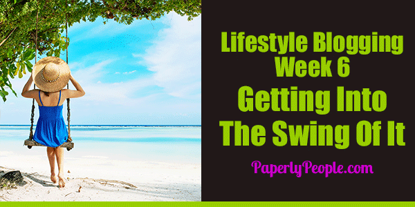 My Sixth Week As A Lifestyle Blogger - The Getting Into The Swing Of It Week