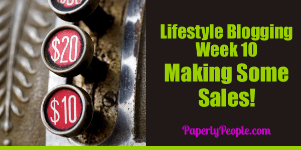 Lifestyle Blogging Week 10 - Making Some Sales!