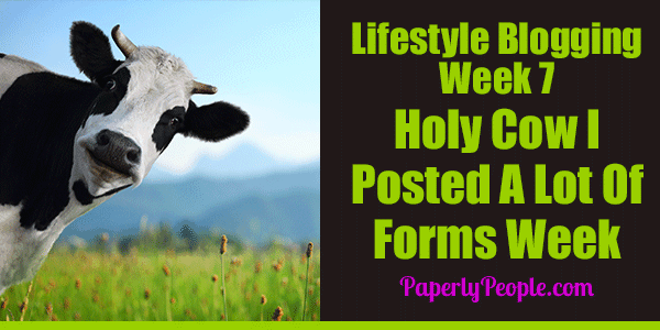 My Seventh Week As A Lifestyle Blogger – Holy Cow I Posted A Lot Of Forms Week