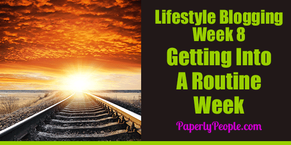 My Eighth Week As A Lifestyle Blogger – The Routine Gets Established