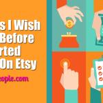 10 Things I Wish I Knew Before I Started Selling On Etsy