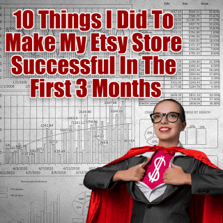 10 Things I Did To Make My Etsy Store Successful In The First 3 Months