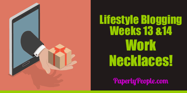 My Thirteenth and Fourteenth Weeks As A Lifestyle Blogger | Getting The Work Necklaces Going