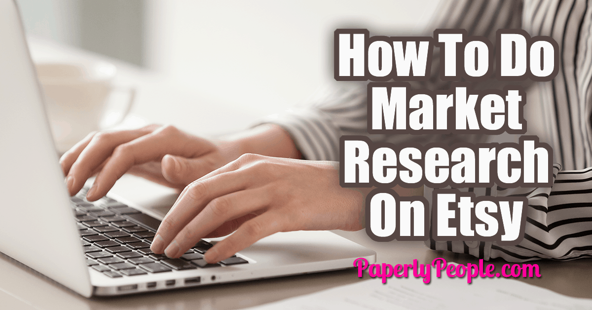 5b8c0affdd92b How To Do Market Research On Etsy | Paperly People