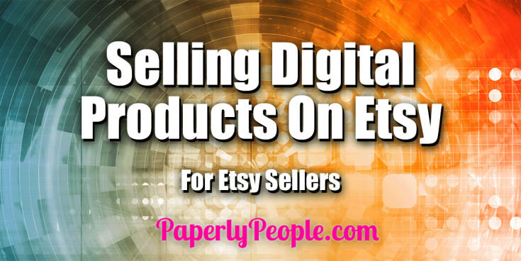 Selling Digital Products On Etsy | For Etsy Sellers