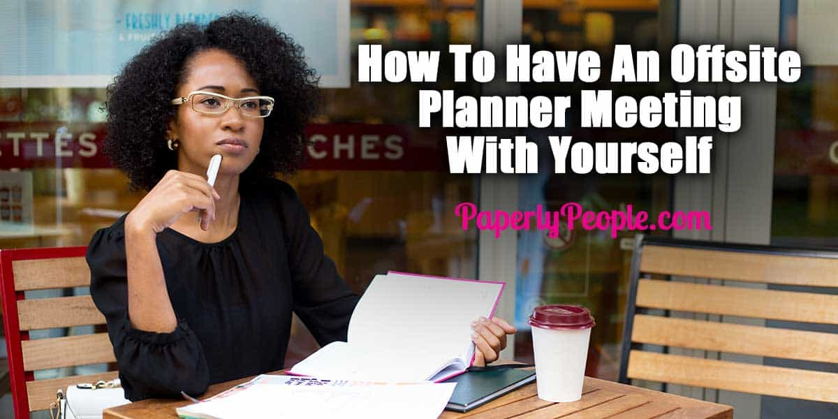 How To Have An Offsite Planner Meeting With Yourself