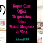 Super Cute Office Organizing Ideas – Metal Magnets and Tins