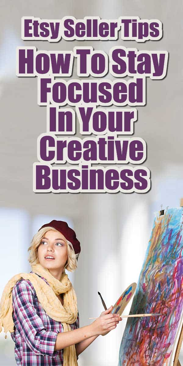 How To Stay Focused In Your Creative Business - Etsy Seller Tips | If you are a creative person, you know that staying focused on one project at a time is, well, sometimes impossible. The Bane of Creativity. If your business is a creative business staying focused is so important for the health of the business. So how can you do that?