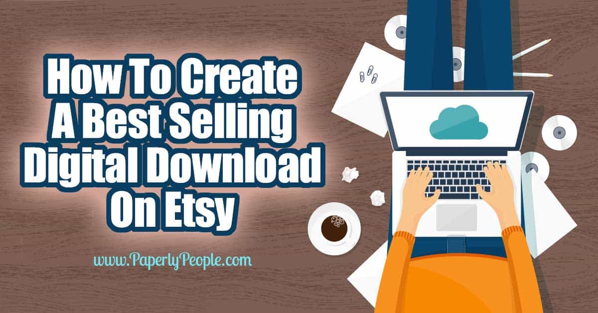 How To Create A Best Selling Digital Download On Etsy | Paperly People