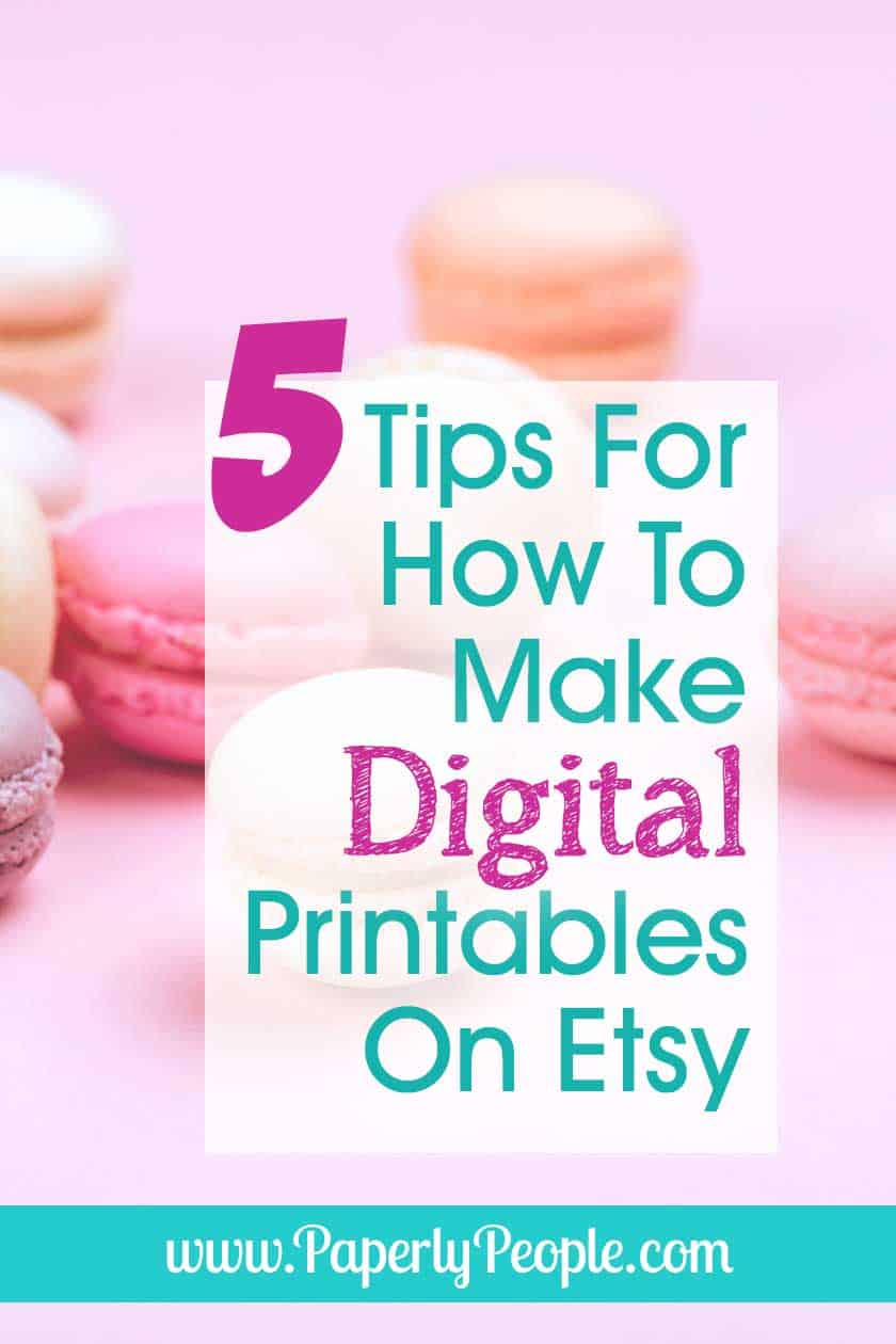 5 Tips For How To Make Digital Printables To Sell On Etsy... If you are wondering how to make digital products to sell on Etsy, here are my best tips and ideas! Whether you are making art, planner, templates or any other kind of product, knowing the how to and marketing why behind it is important! #etsyseller #sellingonetsy #printable