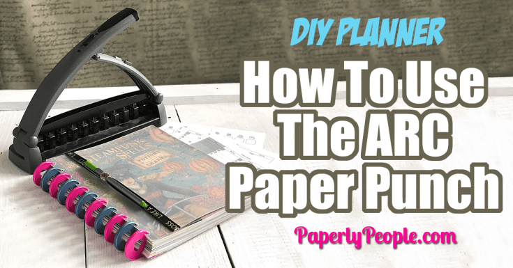 How To Use The ARC Paper Punch To Make A DIY Planner