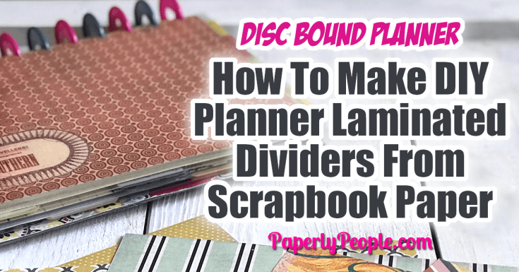 How To Make Laminated Scrapbook Paper Dividers For Your Discbound Planner